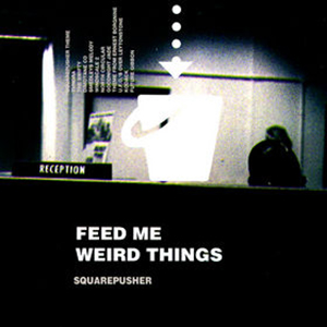 Squarepusher - Feed Me Weird Things (1996)